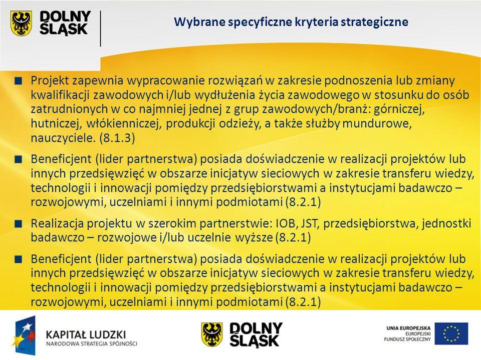 Wydział EFS Wrocław, sierpień 200 Projekt zapewnia wypracowanie rozwiązań w zakresie podnoszenia lub zmiany kwalifikacji zawodowych i/lub wydłużenia życia zawodowego w stosunku do osób zatrudnionych w co najmniej jednej z grup zawodowych/branż: górniczej, hutniczej, włókienniczej, produkcji odzieży, a także służby mundurowe, nauczyciele.