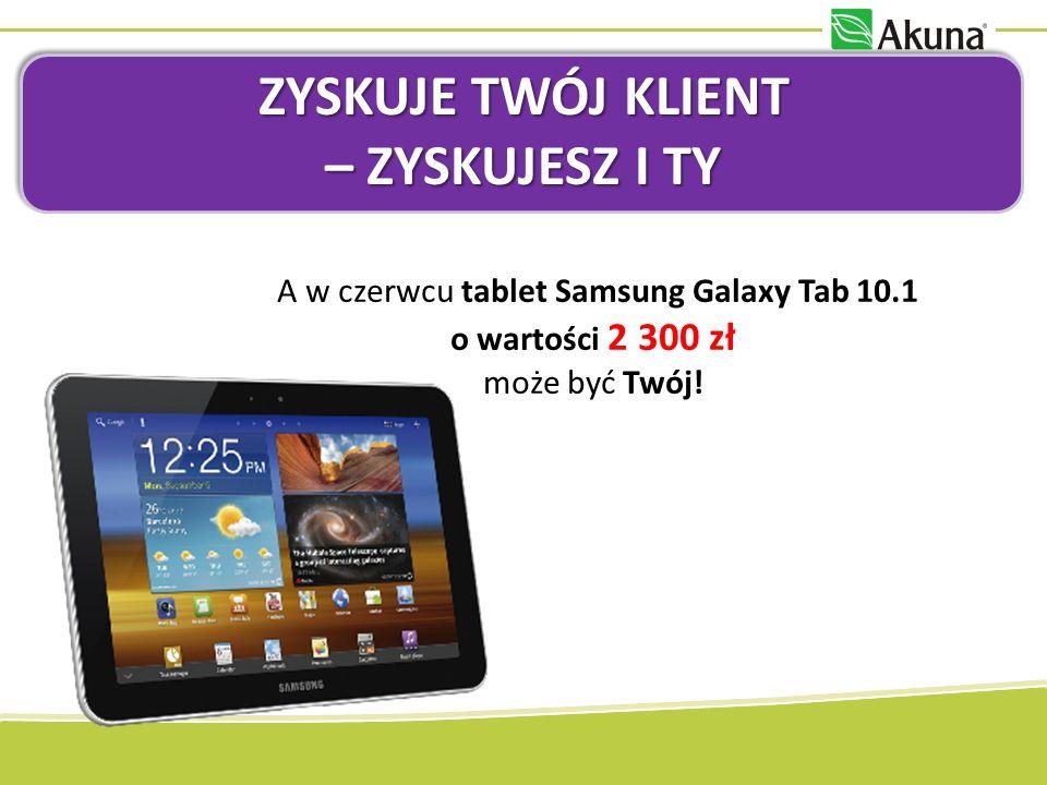 ZYSKUJE TWÓJ KLIENT – ZYSKUJESZ I TY A w czerwcu tablet Samsung Galaxy Tab 10.1 o wartości 2 300 zł może być Twój!