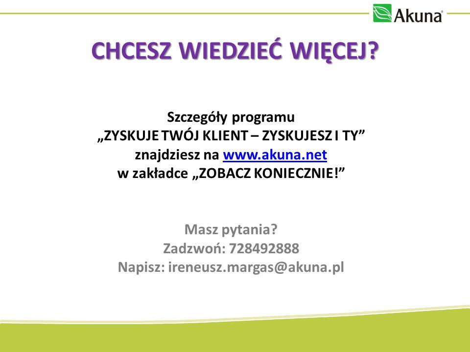 Szczegóły programu ZYSKUJE TWÓJ KLIENT – ZYSKUJESZ I TY znajdziesz na www.akuna.netwww.akuna.net w zakładce ZOBACZ KONIECZNIE.