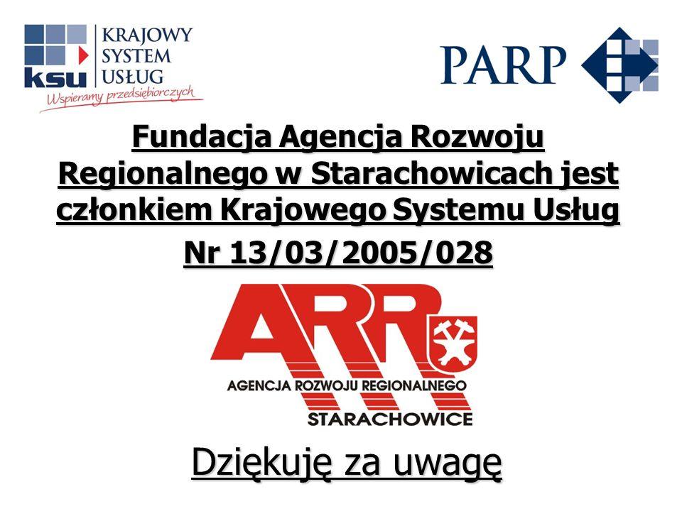 Fundacja Agencja Rozwoju Regionalnego w Starachowicach jest członkiem Krajowego Systemu Usług Nr 13/03/2005/028 Dziękuję za uwagę