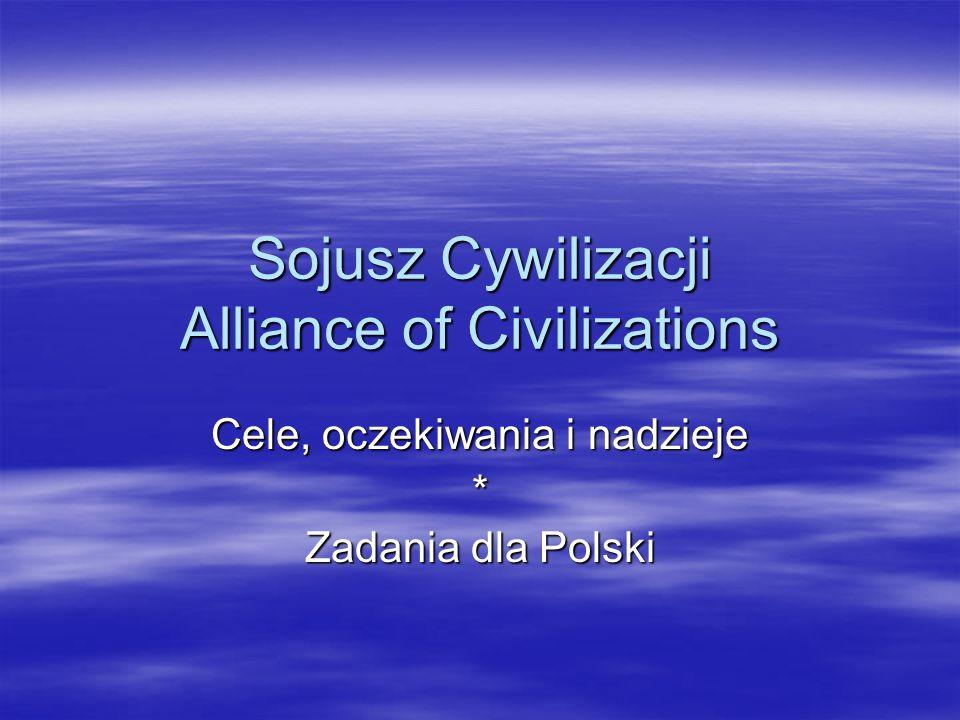 Sojusz Cywilizacji Alliance of Civilizations Cele, oczekiwania i nadzieje * Zadania dla Polski