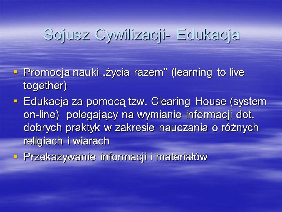 Sojusz Cywilizacji- Edukacja Promocja nauki życia razem (learning to live together) Promocja nauki życia razem (learning to live together) Edukacja za