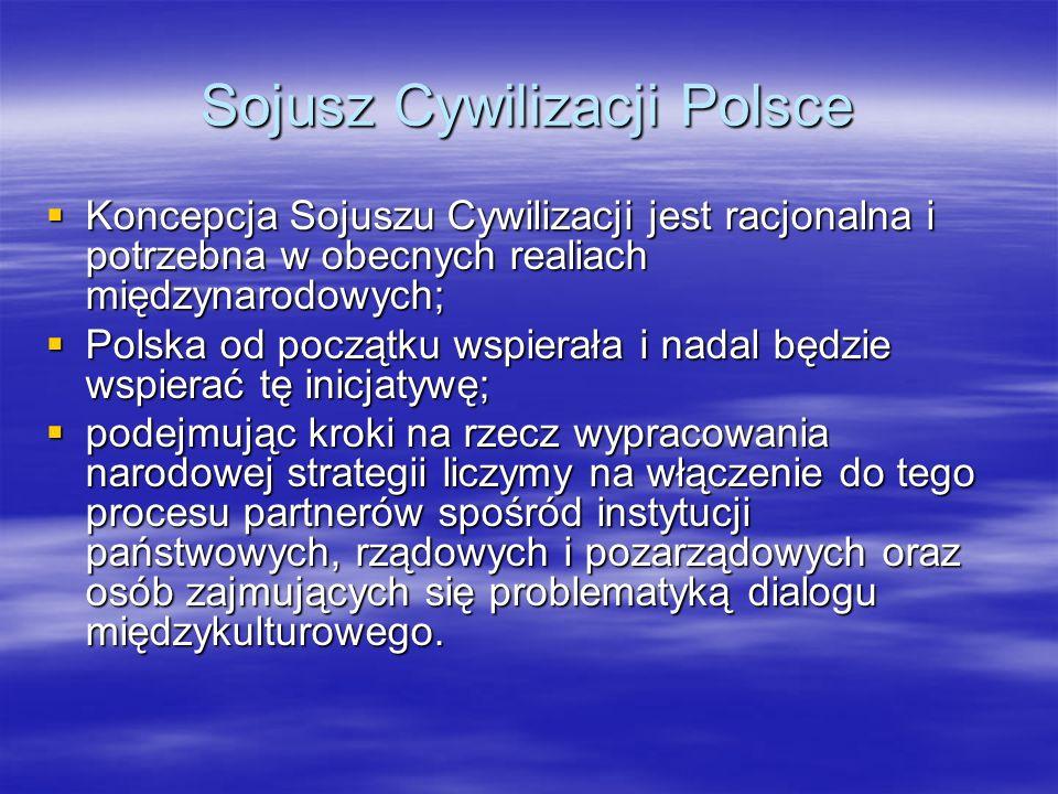 Sojusz Cywilizacji Polsce Koncepcja Sojuszu Cywilizacji jest racjonalna i potrzebna w obecnych realiach międzynarodowych; Koncepcja Sojuszu Cywilizacj