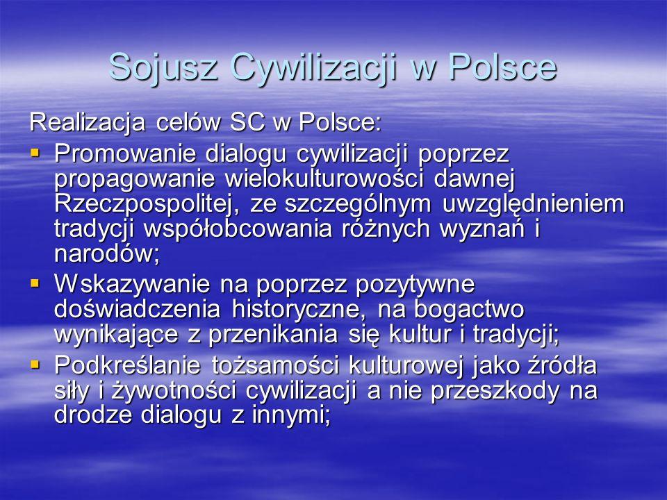 Sojusz Cywilizacji w Polsce Realizacja celów SC w Polsce: Promowanie dialogu cywilizacji poprzez propagowanie wielokulturowości dawnej Rzeczpospolitej