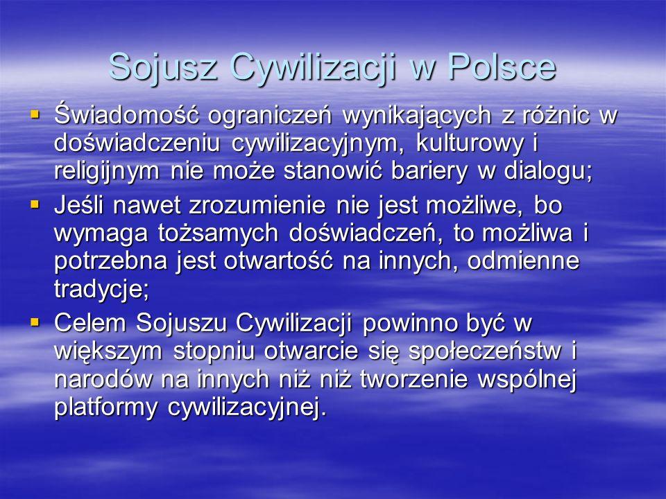 Sojusz Cywilizacji w Polsce Świadomość ograniczeń wynikających z różnic w doświadczeniu cywilizacyjnym, kulturowy i religijnym nie może stanowić barie