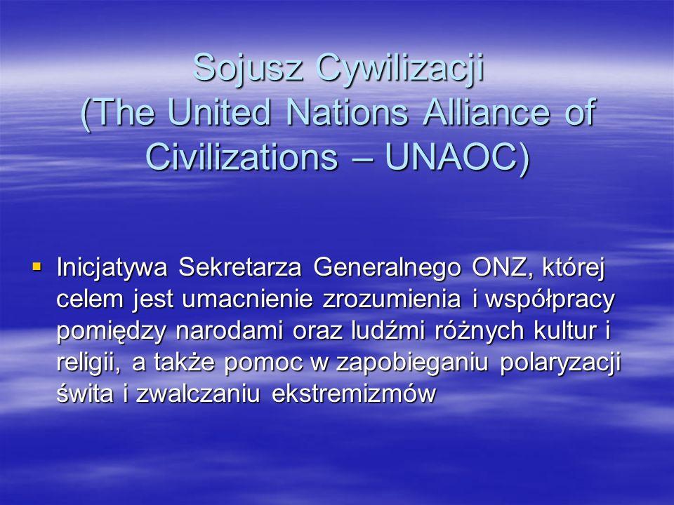 Sojusz Cywilizacji (The United Nations Alliance of Civilizations – UNAOC) Inicjatywa Sekretarza Generalnego ONZ, której celem jest umacnienie zrozumie
