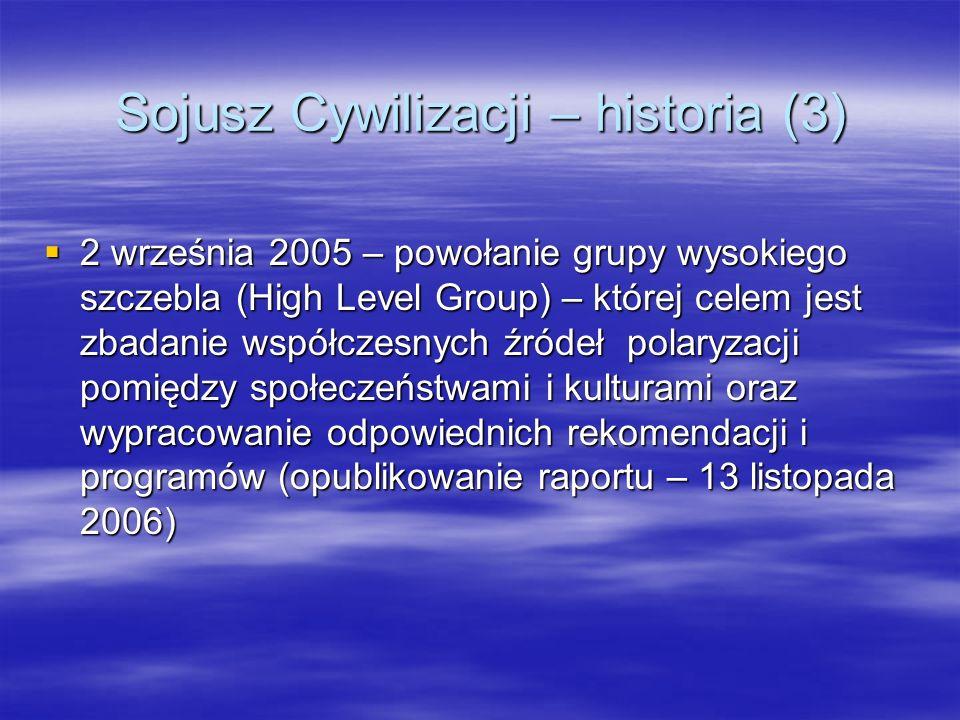 Sojusz Cywilizacji – historia (3) 2 września 2005 – powołanie grupy wysokiego szczebla (High Level Group) – której celem jest zbadanie współczesnych ź