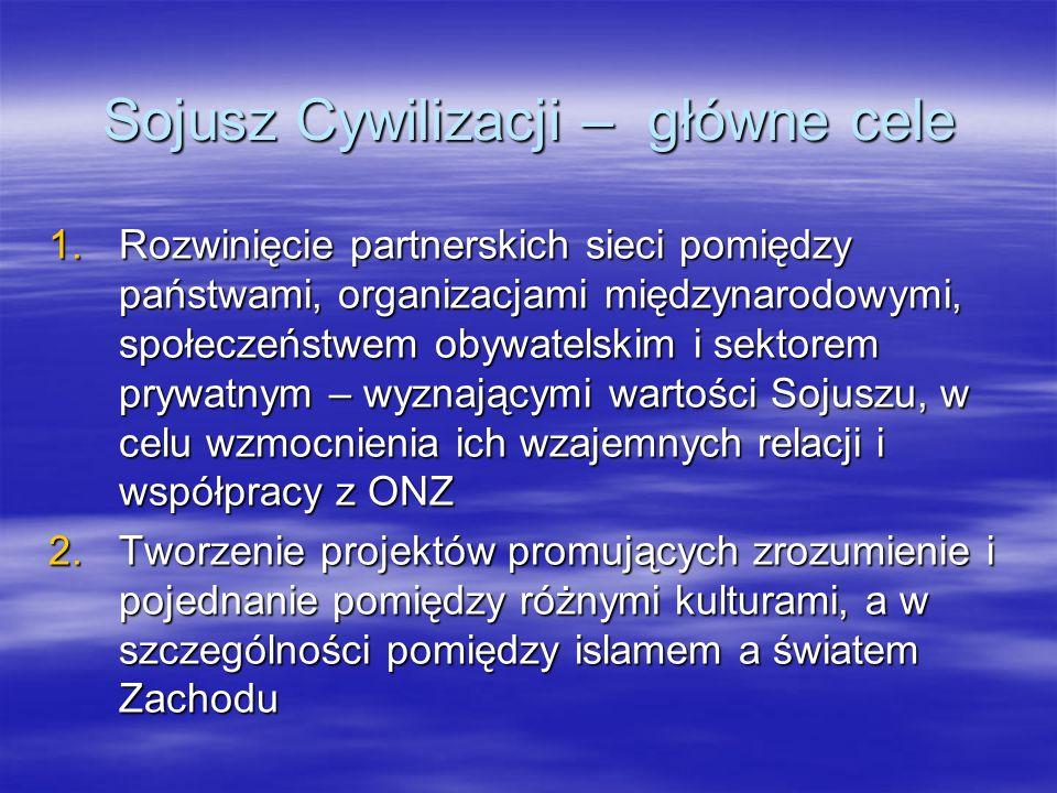 Sojusz Cywilizacji – główne cele 1.Rozwinięcie partnerskich sieci pomiędzy państwami, organizacjami międzynarodowymi, społeczeństwem obywatelskim i se