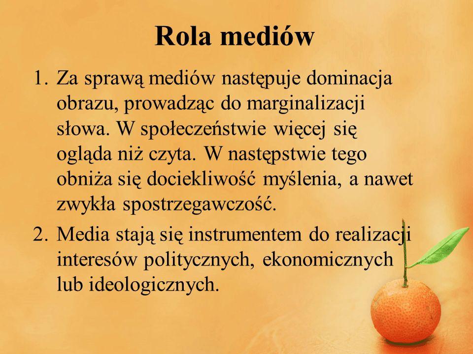 Rola mediów 1.Za sprawą mediów następuje dominacja obrazu, prowadząc do marginalizacji słowa. W społeczeństwie więcej się ogląda niż czyta. W następst