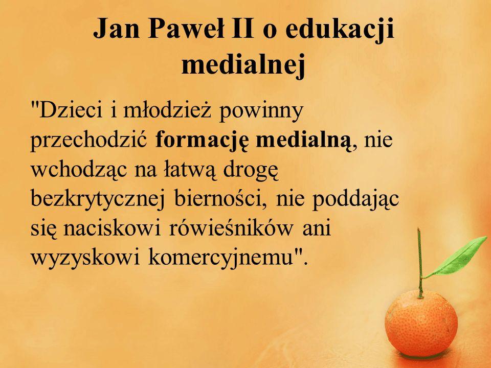 Jan Paweł II o edukacji medialnej Istnieje pilna potrzeba właściwego wychowania całego społeczeństwa, szczególnie młodzieży, do umiejętnego i dojrzałego korzystania ze środków przekazu, tak aby nikt nie był biernym i bezkrytycznym odbiorcą otrzymywanych treści i informacji.