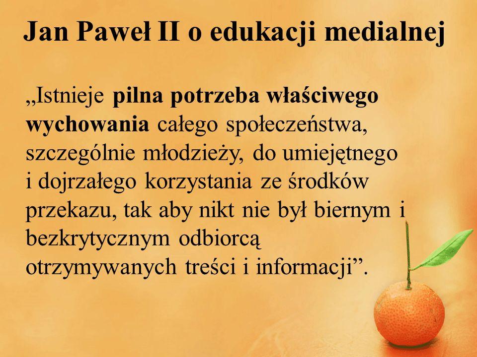 Jan Paweł II o edukacji medialnej Młodzież należy także ostrzegać przed niebezpieczeństwami – zarówno dla wiary i moralności, jak i dla ogólnego rozwoju – jakie mogą zagrażać ze strony niektórych czasopism, książek, filmów i programów radiowych czy telewizyjnych.