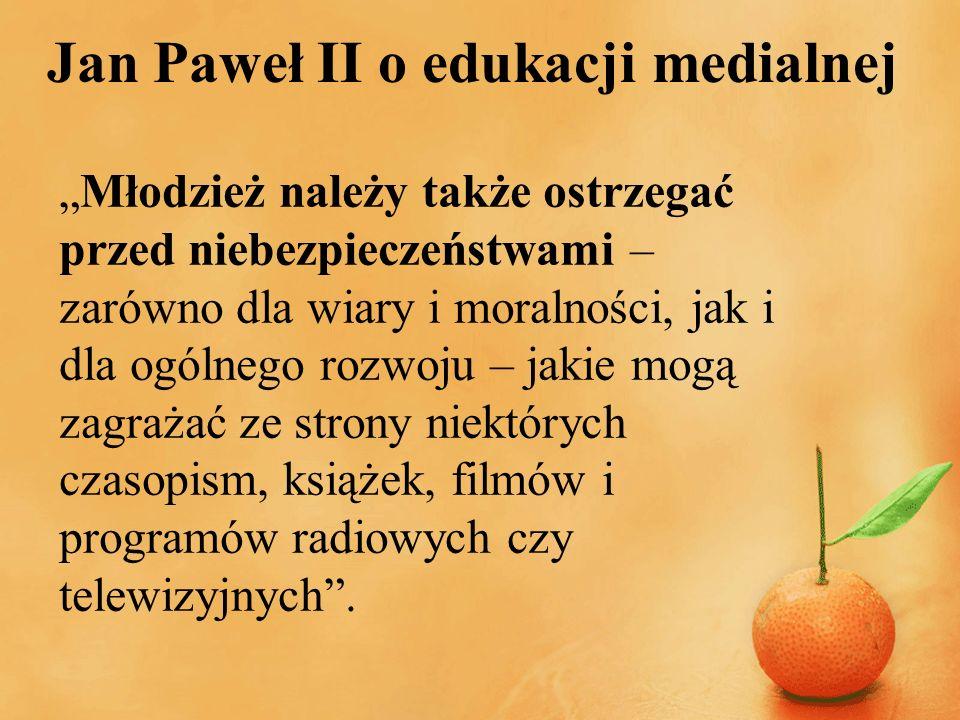 Jan Paweł II o edukacji medialnej Młodzież należy także ostrzegać przed niebezpieczeństwami – zarówno dla wiary i moralności, jak i dla ogólnego rozwo