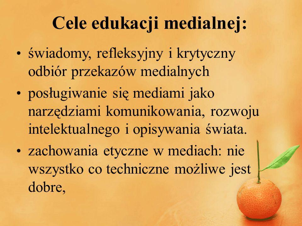 Cele edukacji medialnej: świadomy, refleksyjny i krytyczny odbiór przekazów medialnych posługiwanie się mediami jako narzędziami komunikowania, rozwoj