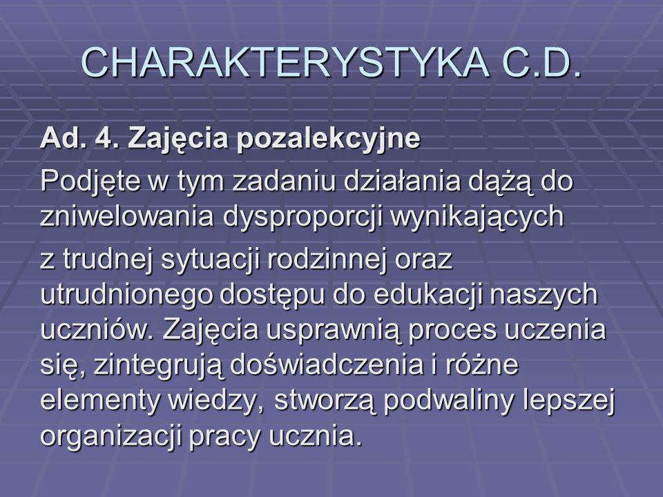 CHARAKTERYSTYKA C.D. Ad. 4. Zajęcia pozalekcyjne Podjęte w tym zadaniu działania dążą do zniwelowania dysproporcji wynikających z trudnej sytuacji rod