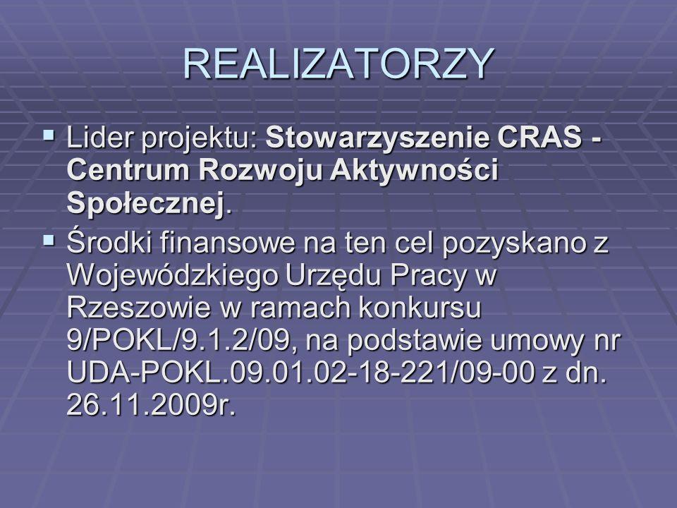 REALIZATORZY Lider projektu: Stowarzyszenie CRAS - Centrum Rozwoju Aktywności Społecznej. Lider projektu: Stowarzyszenie CRAS - Centrum Rozwoju Aktywn