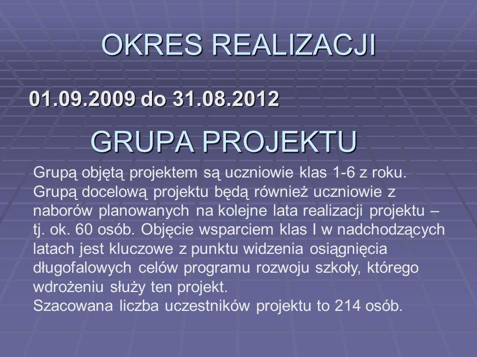 OKRES REALIZACJI 01.09.2009 do 31.08.2012 GRUPA PROJEKTU Grupą objętą projektem są uczniowie klas 1-6 z roku. Grupą docelową projektu będą również ucz