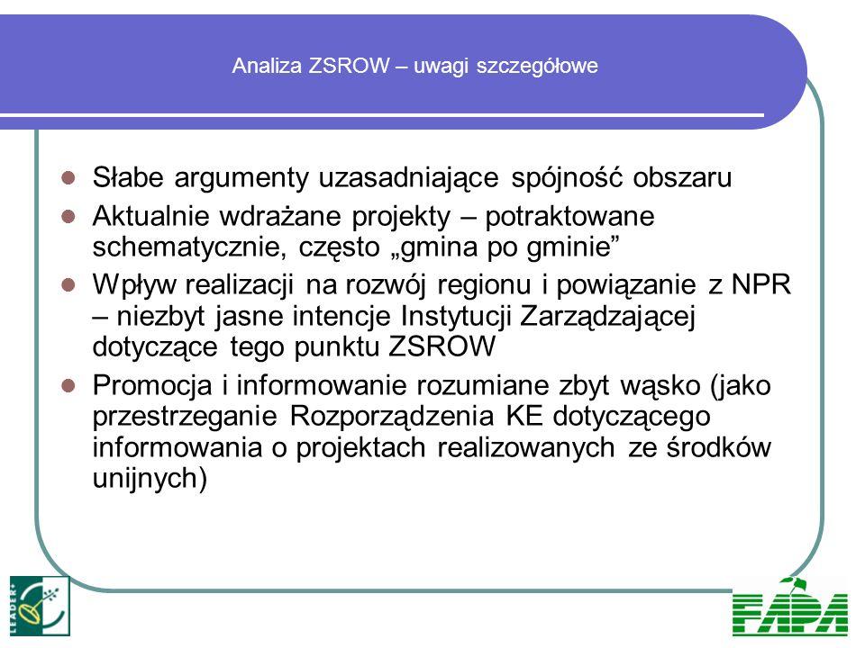 Analiza ZSROW – uwagi szczegółowe Słabe argumenty uzasadniające spójność obszaru Aktualnie wdrażane projekty – potraktowane schematycznie, często gmin