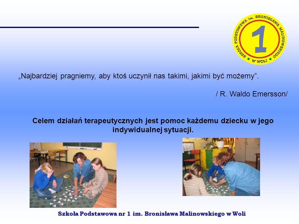 Szkoła Podstawowa nr 1 im. Bronisława Malinowskiego w Woli Najbardziej pragniemy, aby ktoś uczynił nas takimi, jakimi być możemy. / R. Waldo Emersson/
