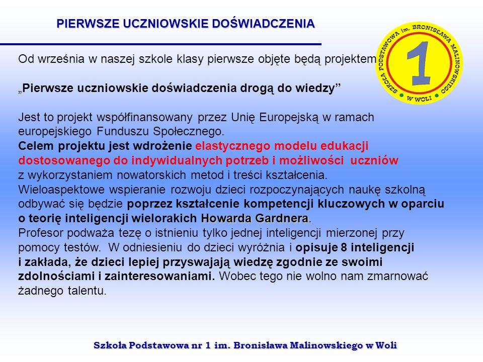 Szkoła Podstawowa nr 1 im. Bronisława Malinowskiego w Woli Od września w naszej szkole klasy pierwsze objęte będą projektem Pierwsze uczniowskie doświ