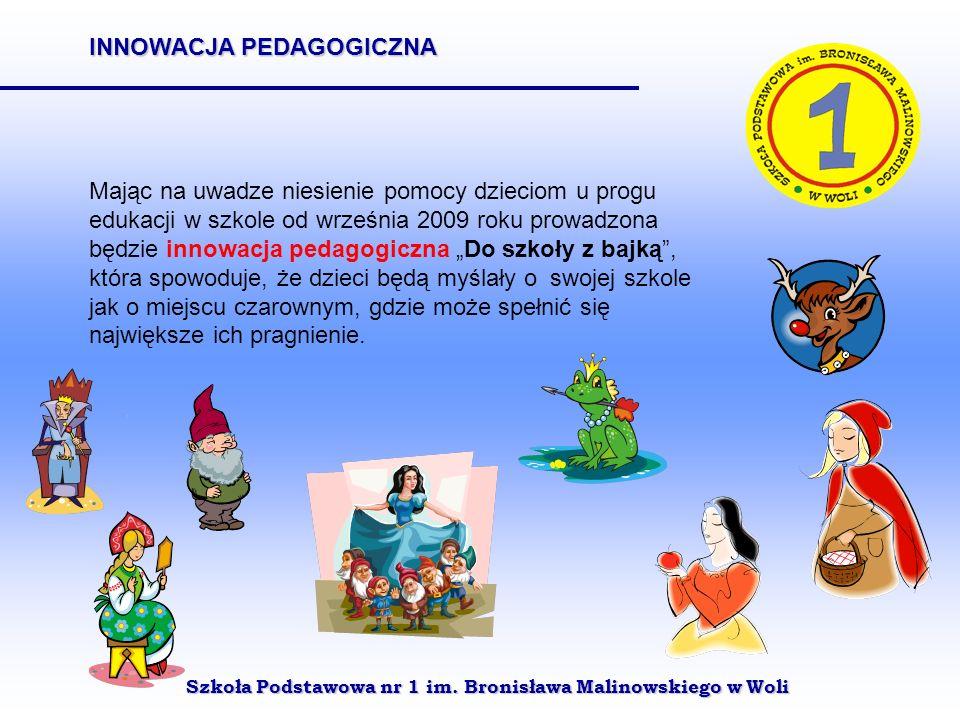 Szkoła Podstawowa nr 1 im. Bronisława Malinowskiego w Woli Mając na uwadze niesienie pomocy dzieciom u progu edukacji w szkole od września 2009 roku p