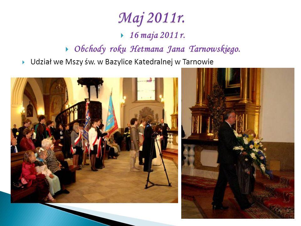 16 maja 2011 r. Obchody roku Hetmana Jana Tarnowskiego. Udział we Mszy św. w Bazylice Katedralnej w Tarnowie