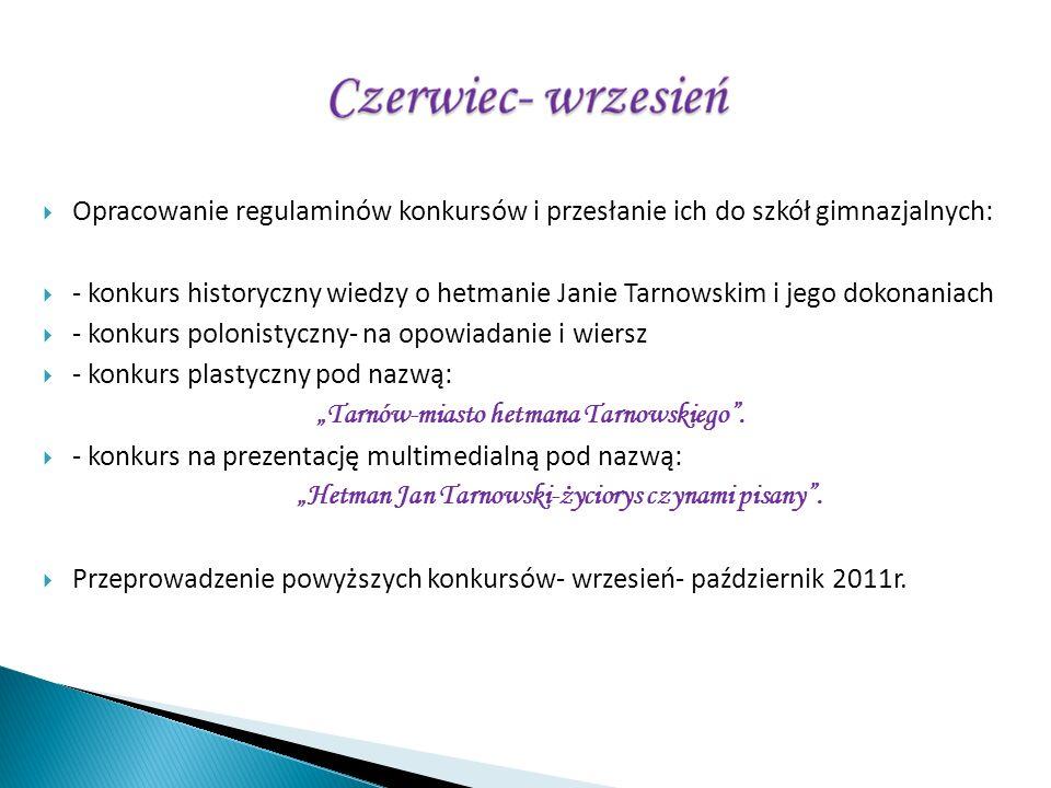 Opracowanie regulaminów konkursów i przesłanie ich do szkół gimnazjalnych: - konkurs historyczny wiedzy o hetmanie Janie Tarnowskim i jego dokonaniach