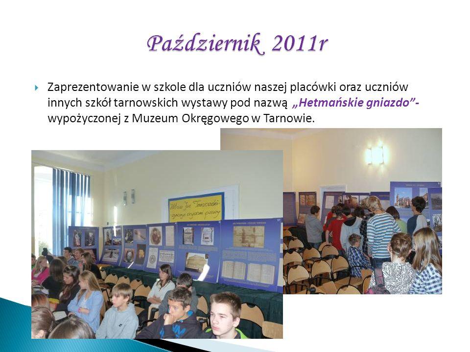 Zaprezentowanie w szkole dla uczniów naszej placówki oraz uczniów innych szkół tarnowskich wystawy pod nazwą Hetmańskie gniazdo- wypożyczonej z Muzeum