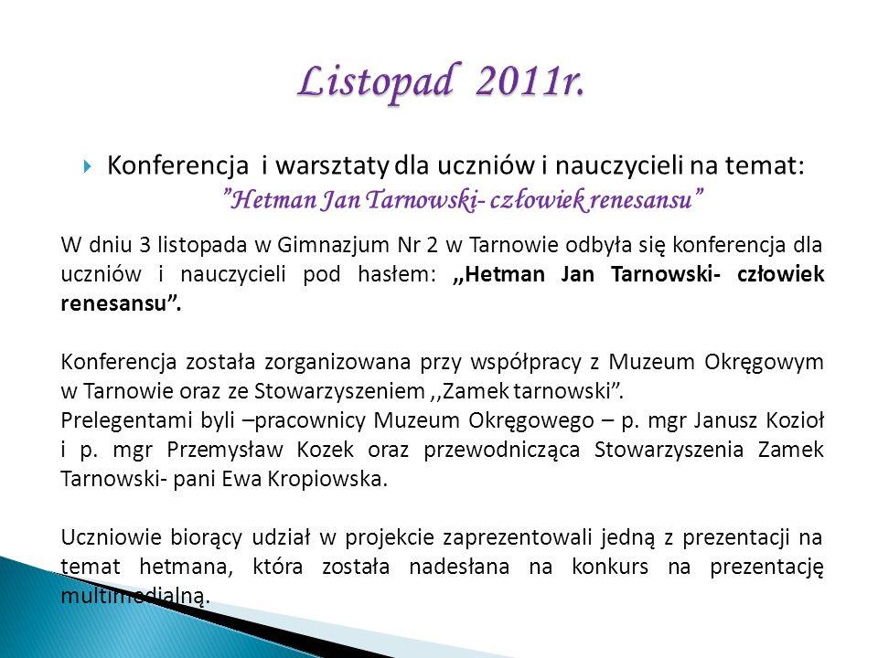 Konferencja i warsztaty dla uczniów i nauczycieli na temat: Hetman Jan Tarnowski- człowiek renesansu W dniu 3 listopada w Gimnazjum Nr 2 w Tarnowie od