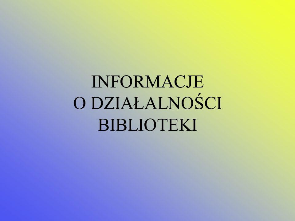 INFORMACJE O DZIAŁALNOŚCI BIBLIOTEKI