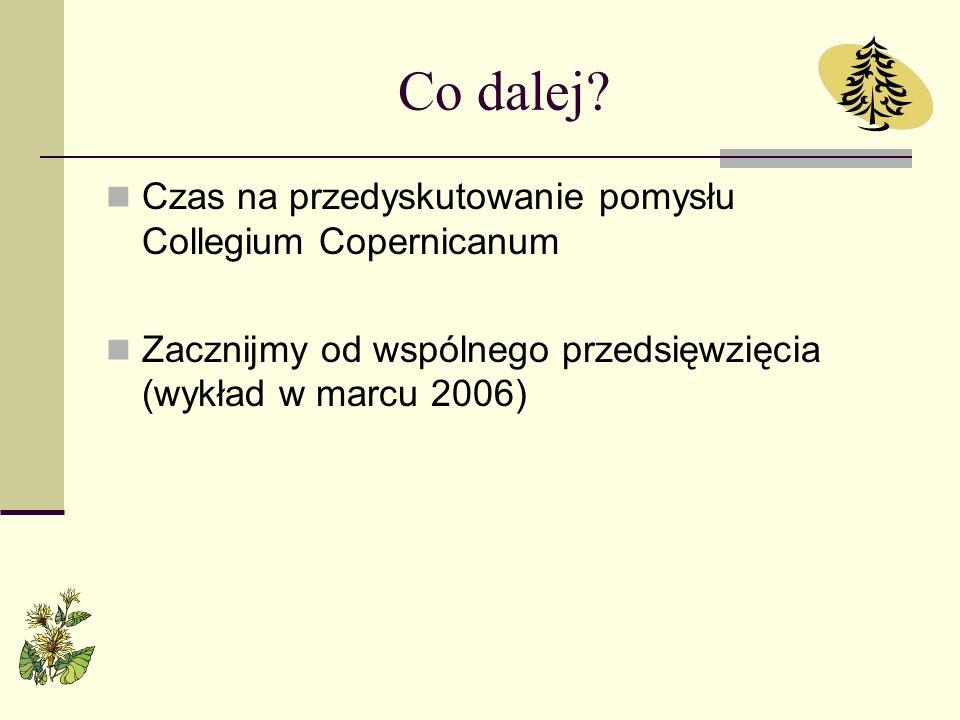 Co dalej? Czas na przedyskutowanie pomysłu Collegium Copernicanum Zacznijmy od wspólnego przedsięwzięcia (wykład w marcu 2006)