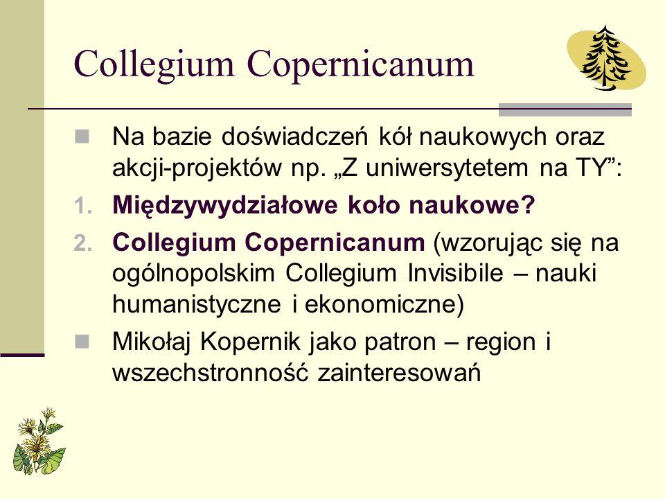 Collegium Copernicanum Na bazie doświadczeń kół naukowych oraz akcji-projektów np. Z uniwersytetem na TY: 1. Międzywydziałowe koło naukowe? 2. Collegi