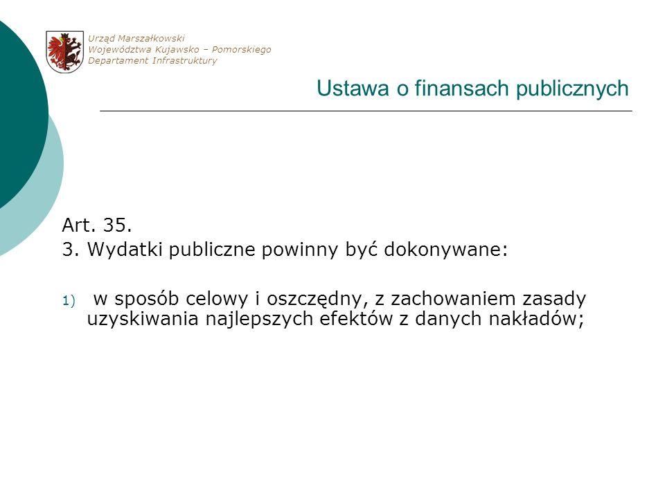 Ustawa o finansach publicznych Art. 35. 3. Wydatki publiczne powinny być dokonywane: 1) w sposób celowy i oszczędny, z zachowaniem zasady uzyskiwania