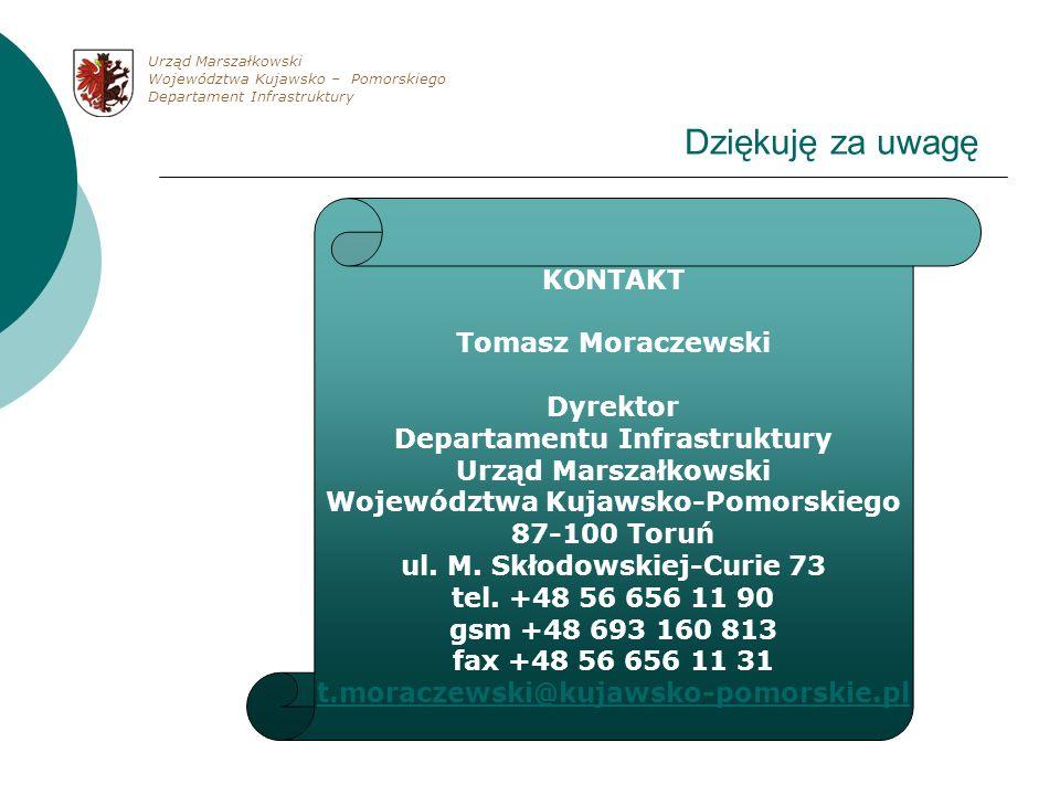 Dziękuję za uwagę KONTAKT Tomasz Moraczewski Dyrektor Departamentu Infrastruktury Urząd Marszałkowski Województwa Kujawsko-Pomorskiego 87-100 Toruń ul