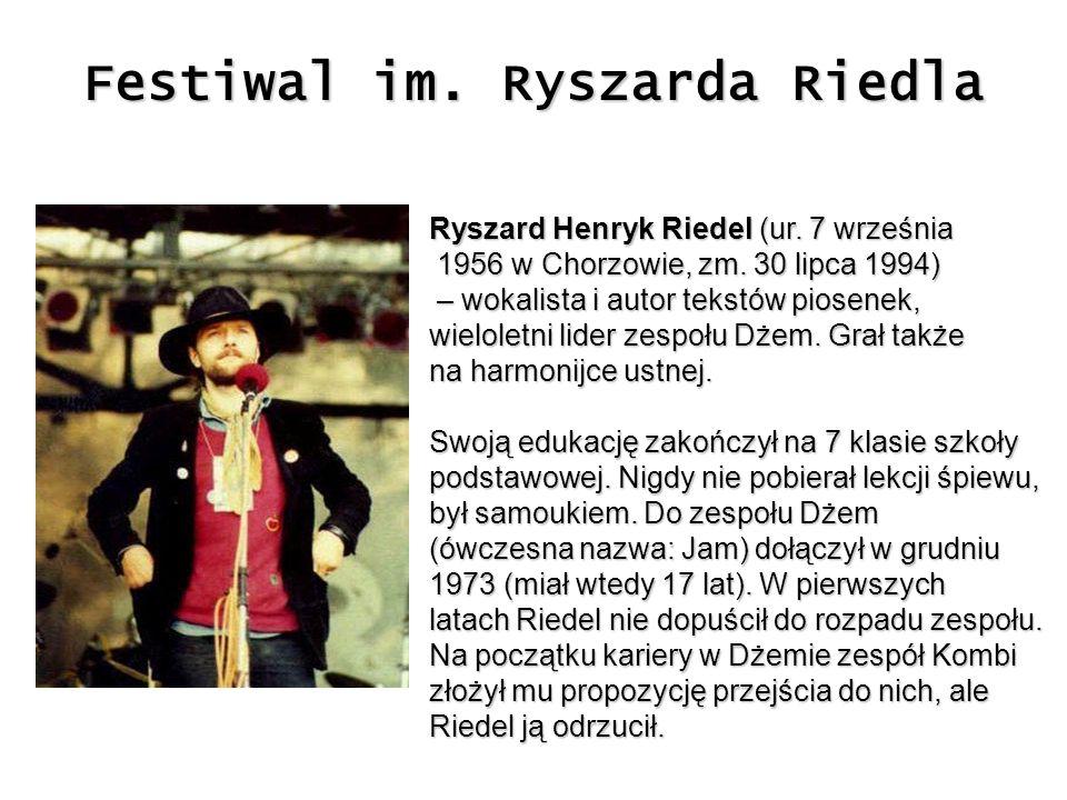 Festiwal im. Ryszarda Riedla Ryszard Henryk Riedel (ur. 7 września 1956 w Chorzowie, zm. 30 lipca 1994) 1956 w Chorzowie, zm. 30 lipca 1994) – wokalis
