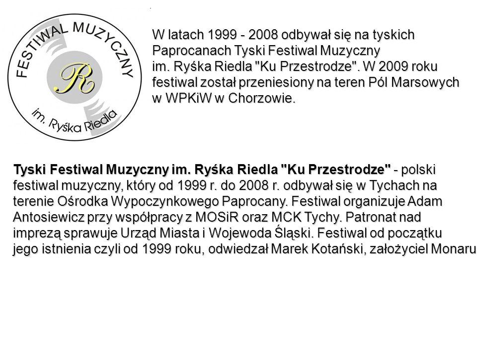 W latach 1999 - 2008 odbywał się na tyskich Paprocanach Tyski Festiwal Muzyczny im. Ryśka Riedla