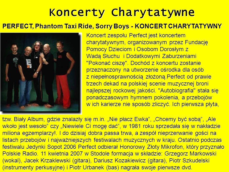 Koncerty Charytatywne PERFECT, Phantom Taxi Ride, Sorry Boys - KONCERT CHARYTATYWNY Koncert zespołu Perfect jest koncertem charytatywnym, organizowany