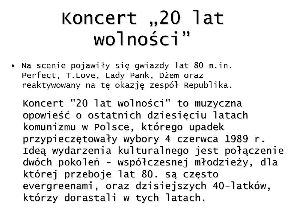 Koncert 20 lat wolności Na scenie pojawiły się gwiazdy lat 80 m.in. Perfect, T.Love, Lady Pank, Dżem oraz reaktywowany na tę okazję zespół Republika.N