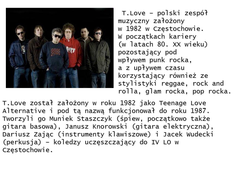 T.Love – polski zespół T.Love – polski zespół muzyczny założony w 1982 w Częstochowie. W początkach kariery (w latach 80. XX wieku) pozostający pod wp