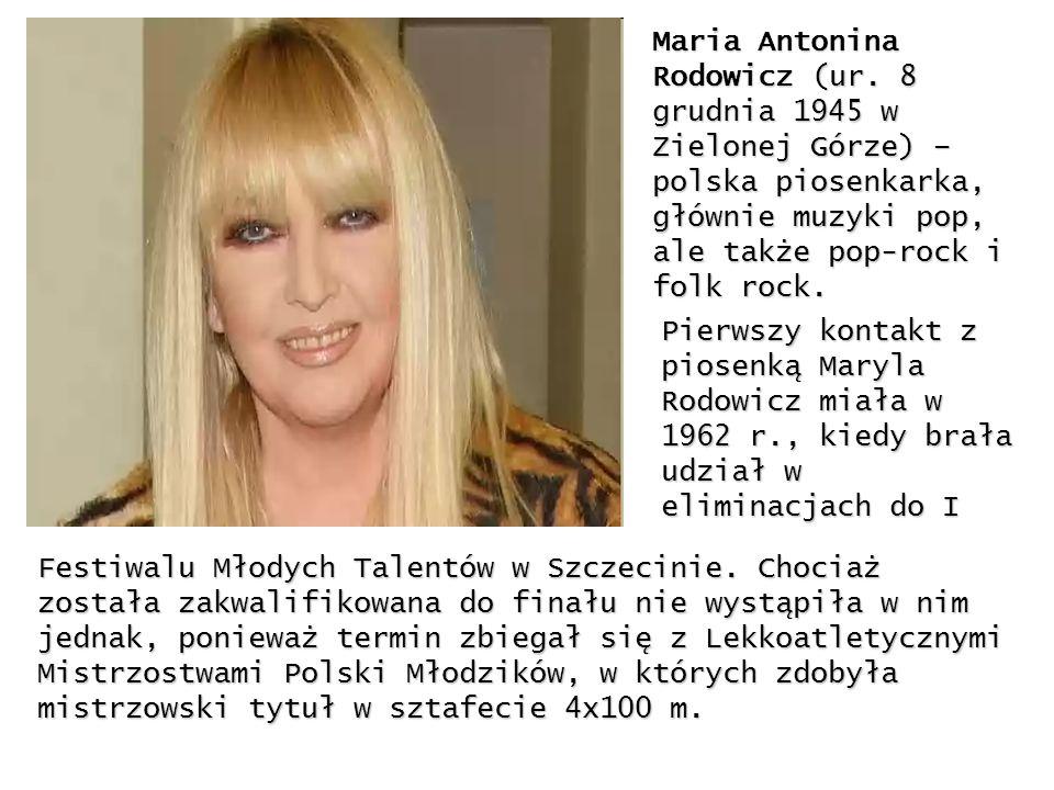 Maria Antonina Rodowicz (ur. 8 grudnia 1945 w Zielonej Górze) – polska piosenkarka, głównie muzyki pop, ale także pop-rock i folk rock. Pierwszy konta