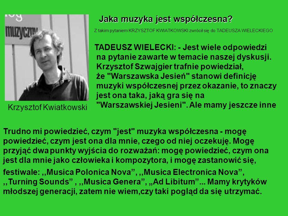 Krzysztof Kwiatkowski Jaka muzyka jest współczesna? Z takim pytaniem KRZYSZTOF KWIATKOWSKI zwrócił się do TADEUSZA WIELECKIEGO TADEUSZ WIELECKI: - Jes