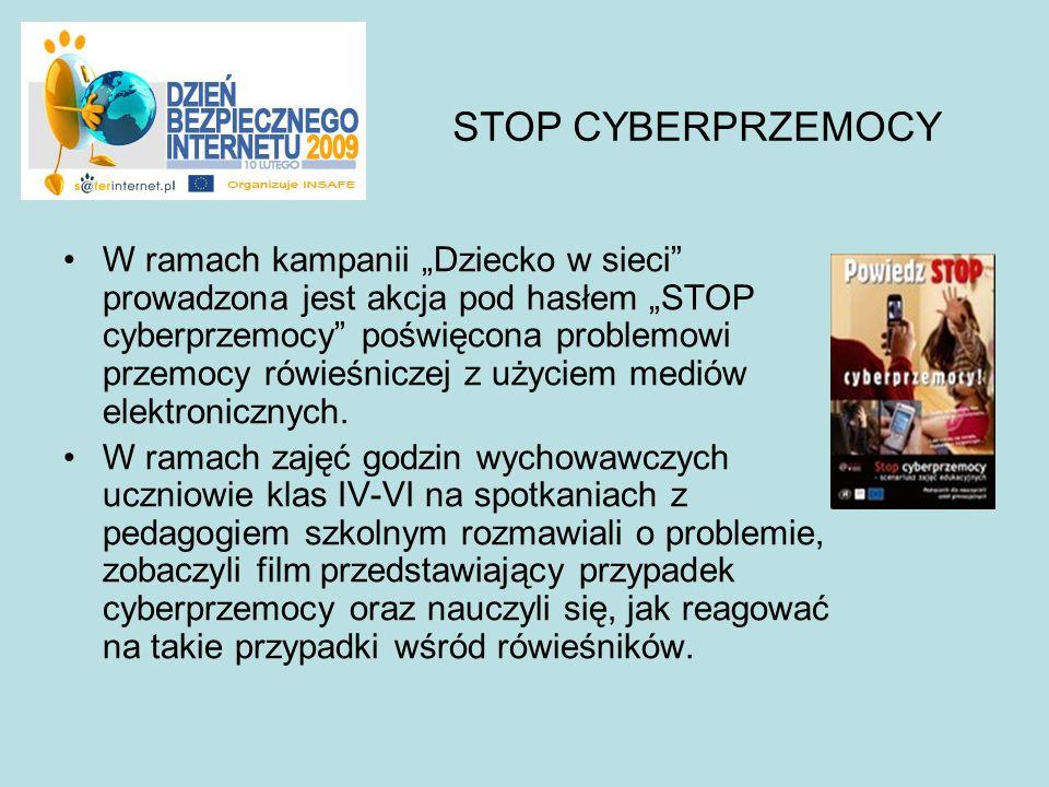W ramach kampanii Dziecko w sieci prowadzona jest akcja pod hasłem STOP cyberprzemocy poświęcona problemowi przemocy rówieśniczej z użyciem mediów ele