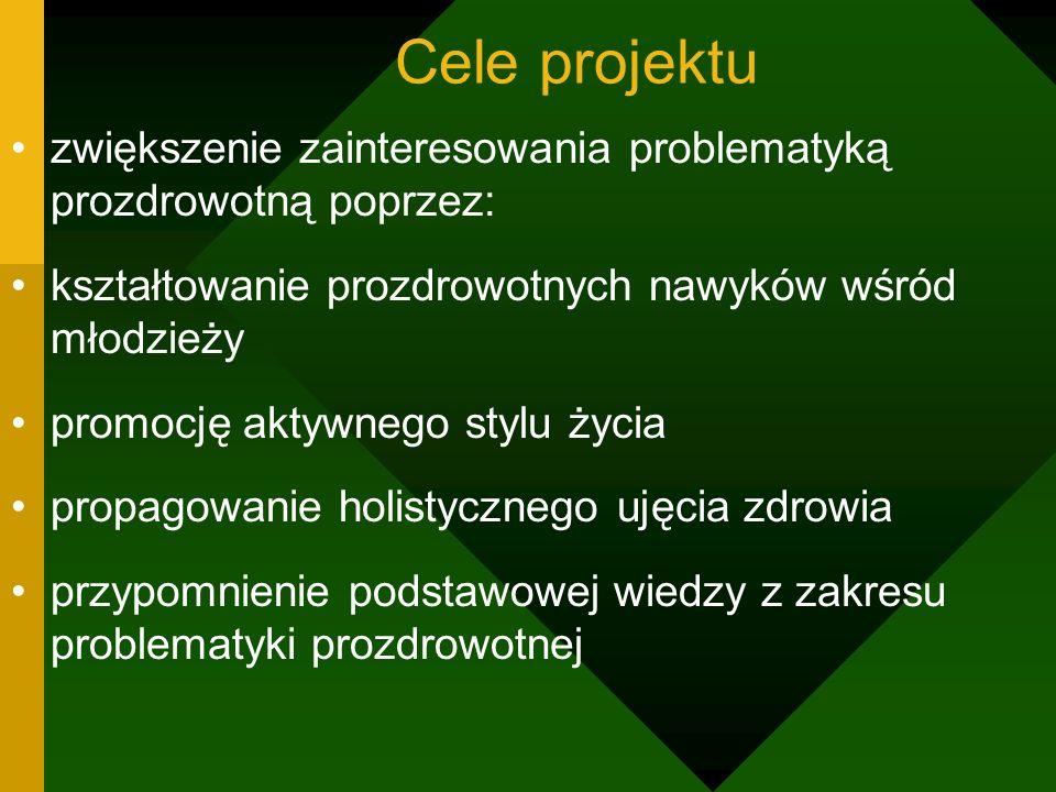 Cele projektu zwiększenie zainteresowania problematyką prozdrowotną poprzez: kształtowanie prozdrowotnych nawyków wśród młodzieży promocję aktywnego s