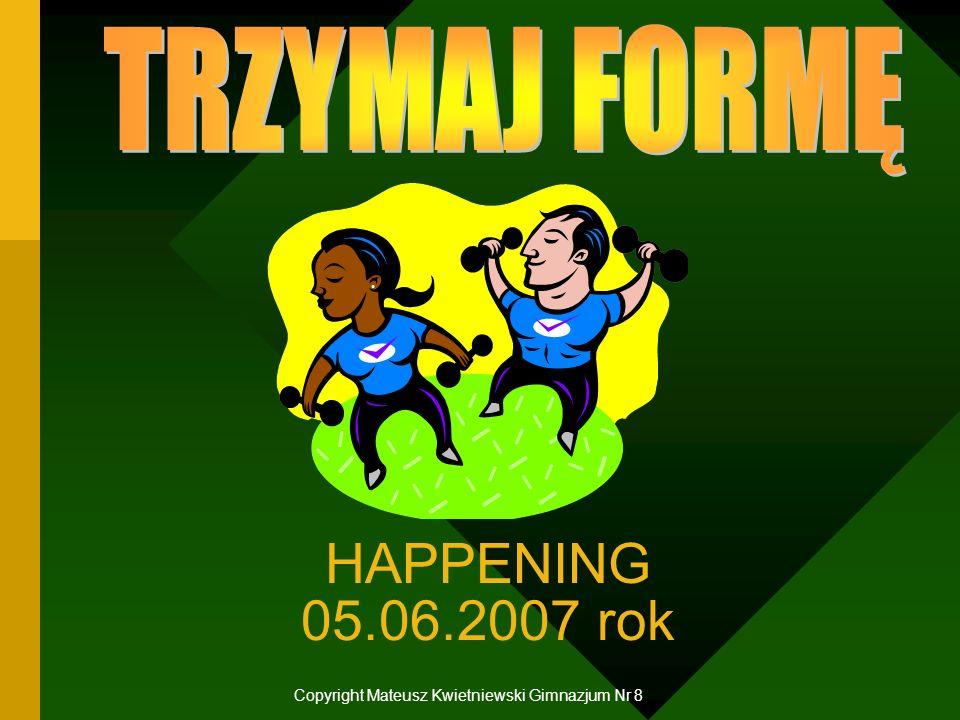 HAPPENING 05.06.2007 rok Copyright Mateusz Kwietniewski Gimnazjum Nr 8