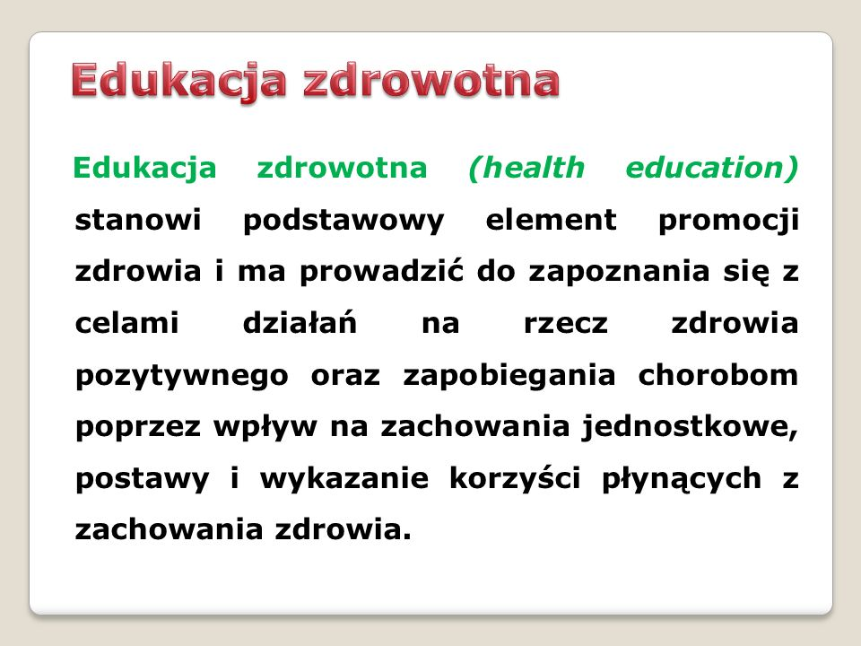 Edukacja zdrowotna (health education) stanowi podstawowy element promocji zdrowia i ma prowadzić do zapoznania się z celami działań na rzecz zdrowia p