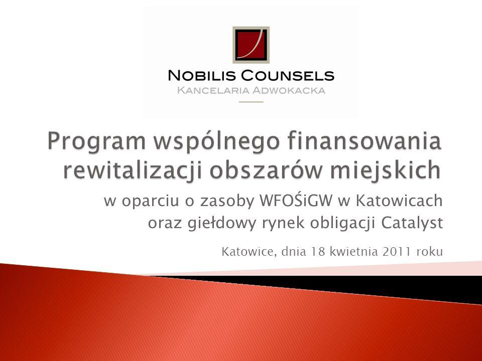 Programy ekologiczne WFOŚiGW w Katowicach Wyzwania dla Partnerów WFOŚiGW finansowanie wkładu własnego finansowanie kosztów niekwalifikowanych połączenie podmiotów publicznych i prywatnych Raport Nobilis Counsels nt.
