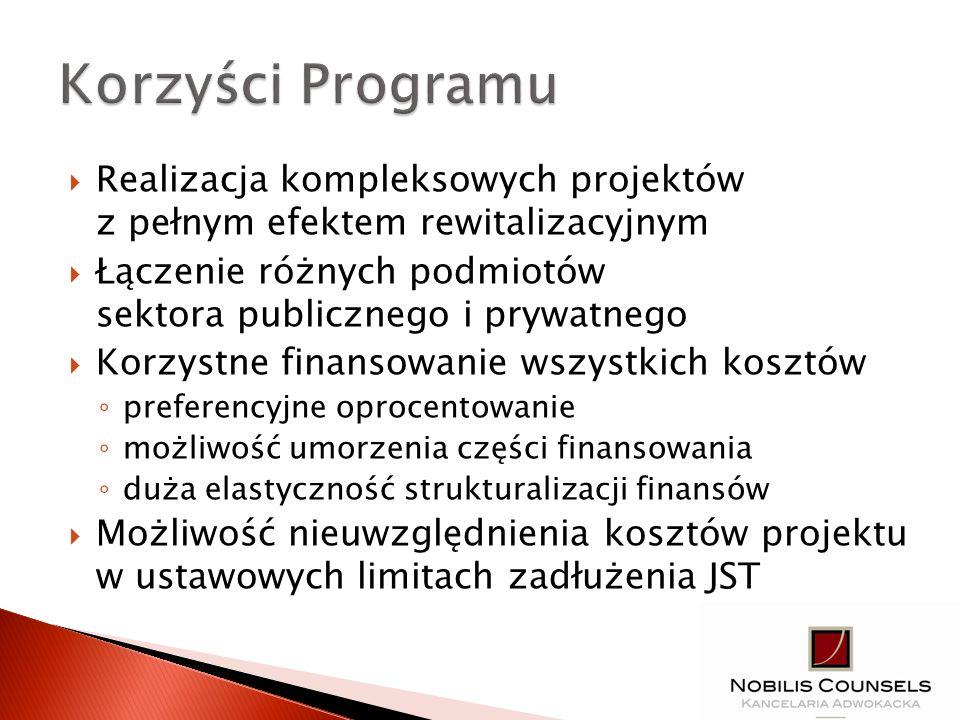 Realizacja kompleksowych projektów z pełnym efektem rewitalizacyjnym Łączenie różnych podmiotów sektora publicznego i prywatnego Korzystne finansowani