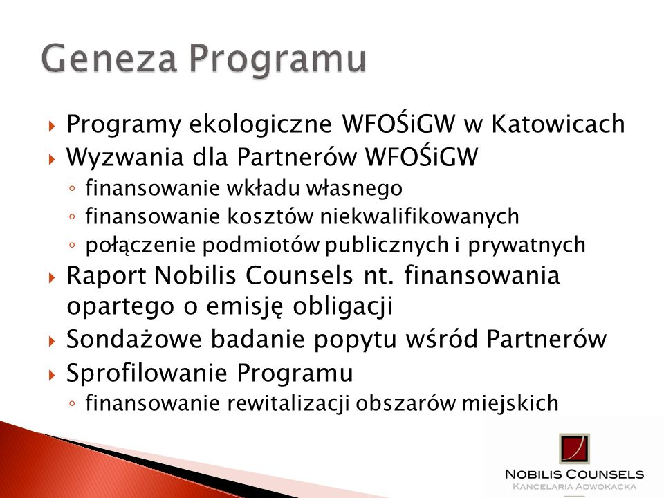 Programy ekologiczne WFOŚiGW w Katowicach Wyzwania dla Partnerów WFOŚiGW finansowanie wkładu własnego finansowanie kosztów niekwalifikowanych połączen