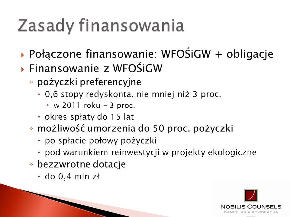 Połączone finansowanie: WFOŚiGW + obligacje Finansowanie z WFOŚiGW pożyczki preferencyjne 0,6 stopy redyskonta, nie mniej niż 3 proc. w 2011 roku – 3