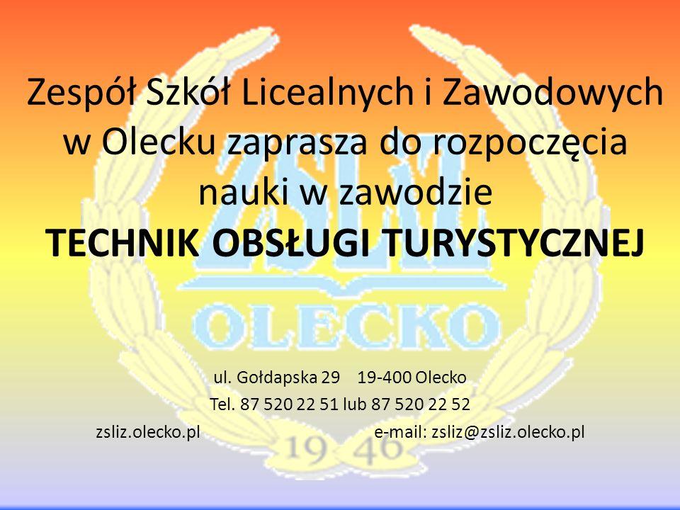 Zespół Szkół Licealnych i Zawodowych w Olecku zaprasza do rozpoczęcia nauki w zawodzie TECHNIK OBSŁUGI TURYSTYCZNEJ ul. Gołdapska 29 19-400 Olecko Tel