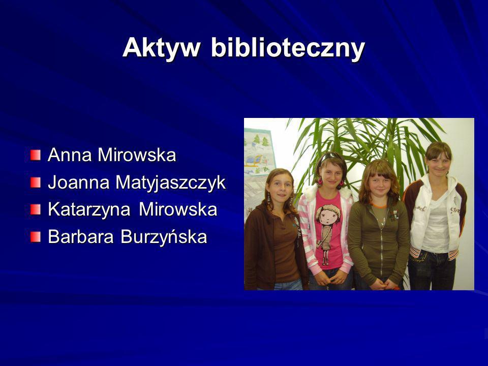 Aktyw biblioteczny Anna Mirowska Joanna Matyjaszczyk Katarzyna Mirowska Barbara Burzyńska